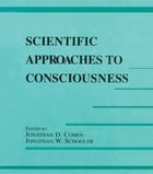 Scientific Approaches to Consciousness by Jonathan D. Cohen
