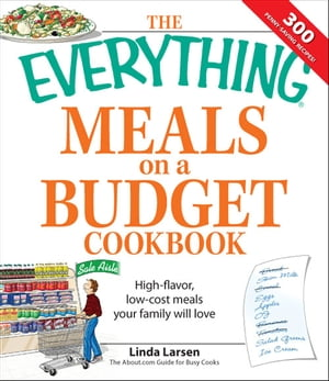 Everything Meals on a Budget Cookbook: High-flavor,  low-cost meals your family will love High-flavor,  low-cost meals your family will love