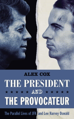 The President and the Provocateur The Parallel Lives of JFK and Lee Harvey Oswald