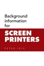 Background information for SCREEN PRINTERS by Peter Leis