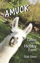 Amuck: Tales From a Hobby Farm: The Amuck Books, #1 by Sue Stein