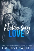 Never Say Love: Never Say Never, #1 by Lauren Hawkeye
