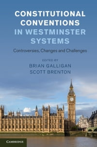 Constitutional Conventions in Westminster Systems: Controversies, Changes and Challenges