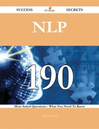 Nlp 190 Success Secrets - 190 Most Asked Questions On Nlp - What You Need To Know