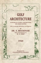Golf Architecture: Economy in Course Construction and Greenkeeping by Alister MacKenzie
