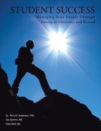 Student Success: Managing Your Future Through Success at University and Beyond