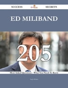 Ed Miliband 205 Success Secrets - 205 Most Asked Questions On Ed Miliband - What You Need To Know