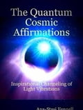The Quantum Cosmic Affirmations - Inspirational Channeling of Light Vibrations cddc8cd7-95b9-4dc2-a9b6-367f67ed5572