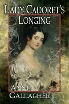 Lady Cadoret's Longing by Anne Gallagher