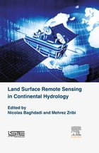 Land Surface Remote Sensing in Continental Hydrology by Nicolas Baghdadi