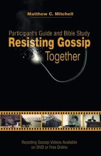 Resisting Gossip Together: Participant's Guide and Bible Study