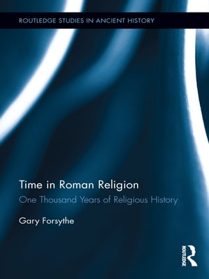 Time in Roman Religion One Thousand Years of Religious History