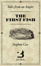 THE FIRST FISH: Tales from an Angler