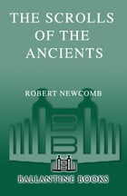 The Scrolls of the Ancients: Volume III of the Chronicles of Blood and Stone by Robert Newcomb