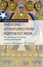Emerging Literatures from Northeast India: The Dynamics of Culture, Society and Identity by Margaret Ch Zama
