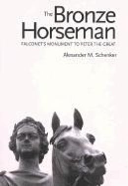 Book Bronze Horseman: Falconet's Monument to Peter the Great by Schenker, Alexander M.