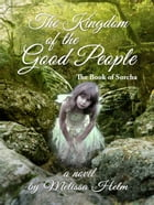 The Kingdom of the Good People by Melissa Helm