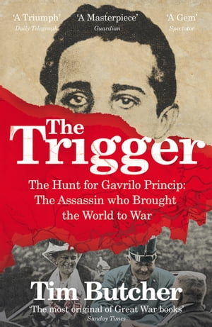 The Trigger Hunting the Assassin Who Brought the World to War