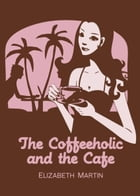 The Coffeeholic and The Café by Elizabeth Martin