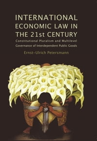 International Economic Law in the 21st Century: Constitutional Pluralism and Multilevel Governance…