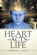 Heart and Acts of Life by Simeon Cokey