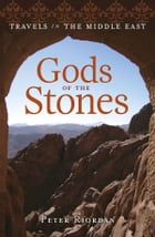 The Gods of the Stones: Travels in the Middle East by Peter Riordan