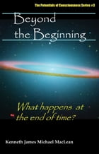 Beyond the Beginning by Kenneth MacLean