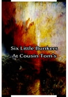 Six Little Bunkers At Cousin Tom's by Laura Lee Hope