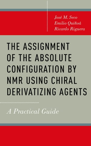 The Assignment of the Absolute Configuration by NMR Using Chiral Derivatizing Agents A Practical Guide