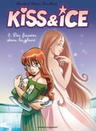 Kiss and Ice Tome 02: Des fissures dans la glace by Claudia Forcelloni