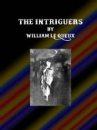 The Intriguers by William Le Queux