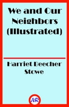 We and Our Neighbors (Illustrated) by Harriet Beecher Stowe
