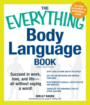 The Everything Body Language Book Succeed in work,  love,  and life - all without saying a word!