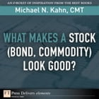 What Makes a Stock (Bond, Commodity) Look Good? by Michael N. Kahn CMT