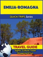 Emilia-Romagna Travel Guide (Quick Trips Series): Sights, Culture, Food, Shopping & Fun by Sara Coleman