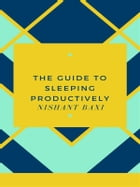 The Guide To Sleeping Productively by Nishant Baxi