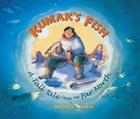 Kumak's Fish: A Tale of the Far North