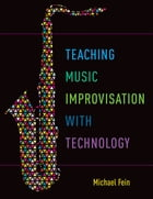 Teaching Music Improvisation with Technology by Michael Fein