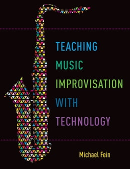 Book Teaching Music Improvisation with Technology by Michael Fein