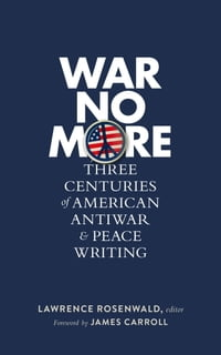 War No More: Three Centuries of American Antiwar and Peace Writing: Library of America #278