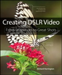 Book Creating DSLR Video: From Snapshots to Great Shots by Richard Harrington