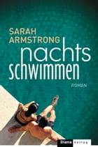 Nachts schwimmen: Roman by Sarah Armstrong