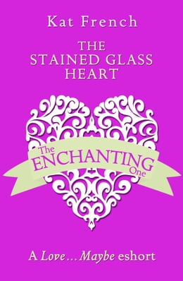 Book The Stained Glass Heart: A Love…Maybe Valentine eShort by Kat French