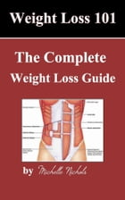 Weightloss 101: The Complete Weight Loss Guide by Michelle Nichols