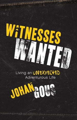 Witnesses Wanted: Living an Unexpected Adventurous Life