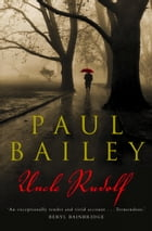 Uncle Rudolf by Paul Bailey