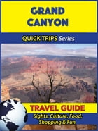 Grand Canyon Travel Guide (Quick Trips Series): Sights, Culture, Food, Shopping & Fun by Jody Swift