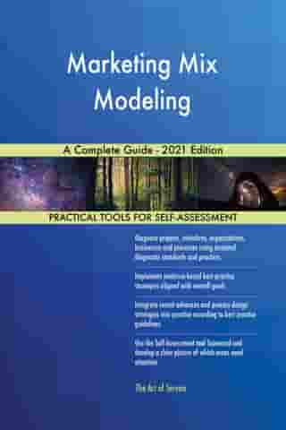 Marketing Mix Modeling A Complete Guide - 2021 Edition by Gerardus Blokdyk