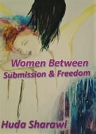 Women Between Submission & Freedom: An Interpretation of Social and Political misogyny by Huda Sharawi