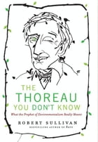 The Thoreau You Don't Know: The Father of Nature Writers on the Importance of Cities, Finance, and Fooling Around by Robert Sullivan